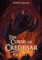The Curse of Credesar, Part 2 ebook by Robert E. Keller