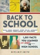 Back to School - 1,001 Facts You Learned and Forgot in High School ebook by Benjamin Smith