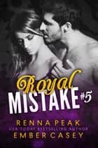Royal Mistake #5 ebook by Renna Peak, Ember Casey
