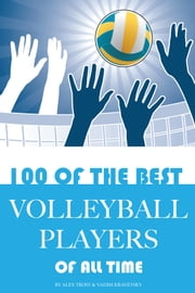 100 of the Best Volleyball Players of All Time ebook by alex trostanetskiy