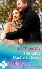 The Baby Doctor's Desire (Mills & Boon Medical) (London City General, Book 2) ebook by Kate Hardy