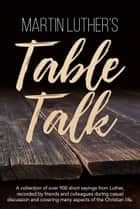 Martin Luther's Table Talk ebook by Martin Luther