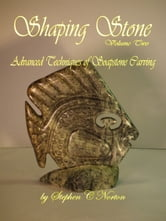 Shaping Stone Vol Two, Advanced Techniques of Soapstone Carving ebook by Stephen C Norton