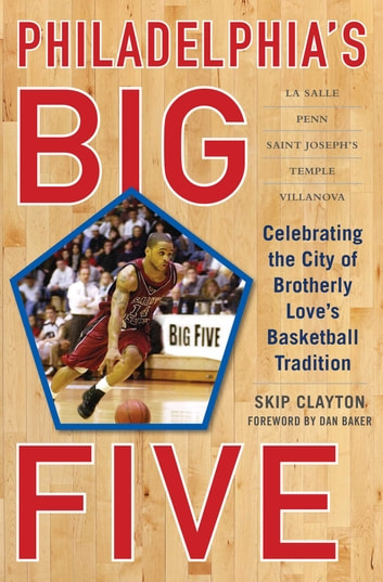 Philadelphia's Big Five - Celebrating the City of Brotherly Love?s Basketball Tradition eBook by Skip Clayton