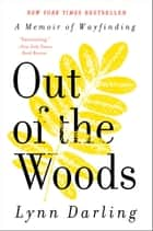 Out of the Woods - A Memoir of Wayfinding ebook by Lynn Darling