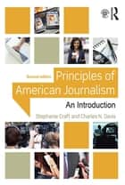 Principles of American Journalism - An Introduction ebook by Stephanie Craft, Charles N. Davis