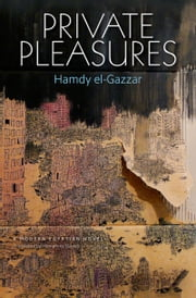 Private Pleasures: An Egyptian Novel ebook by Hamdy el-Gazzar,Humphrey Davies