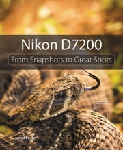 Nikon D7200: From Snapshots to Great Shots ebook by Foster, Jerod