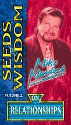 Seeds of Wisdom On Relationships ebook by Mike Murdock