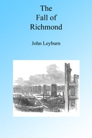 THE FALL OF RICHMOND ebook by John Leyburn