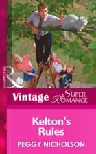 Kelton's Rules (Mills & Boon Vintage Superromance) ebook by Peggy Nicholson