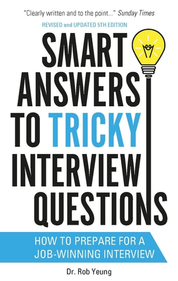 Smart Answers to Tricky Interview Questions - How to prepare for a job-winning interview ebook by Dr. Rob Yeung