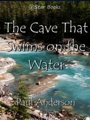 The Cave That Swims On The Water ebook by Paul Anderson