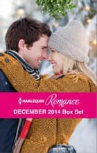 Harlequin Romance December 2014 Box Set ebook by Michelle Douglas,Marion Lennox,Cara Colter,Kandy Shepherd