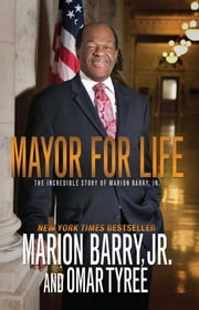 Mayor for Life - The Incredible Story of Marion Barry, Jr. ebook by Marion Barry Jr.,Omar Tyree