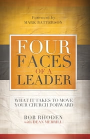 Four Faces of a Leader - What It Takes To Move Your Church Forward ebook by Bob Rhoden