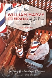 The William Marvy Company of St. Paul - Keeping Barbershops Classic ebook by Curt Brown