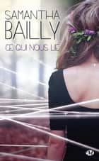 Ce qui nous lie ebook by Samantha Bailly