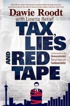 Tax, Lies and Red Tape - Confessions of an Unreconstructed Neoliberal Fundamentalist ebook by Dawie Roodt, Linette Retief