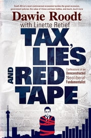 Tax, Lies and Red Tape - Confessions of an Unreconstructed Neoliberal Fundamentalist ebook by Dawie Roodt,Linette Retief