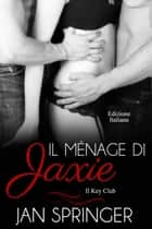 Il ménage di Jaxie - Il Key Club, #6 ebook by Jan Springer