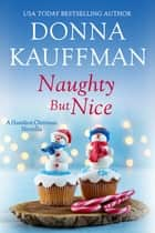 Naughty But Nice - A Hamilton Christmas Novella ebook by Donna Kauffman