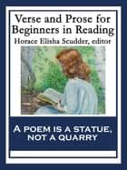 Verse and Prose for Beginners in Reading - Selected from English and American Literature ebook by Horace Elisha Scudder