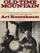 Old Time Mountain Banjo ebook by Art Rosenbaum
