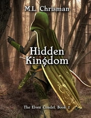 Hidden Kingdom: The Elven Citadel, Book 2 ebook by M.L. Chrisman