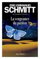La Vengeance du pardon ebook by Eric-Emmanuel Schmitt