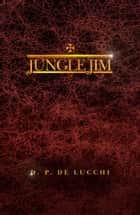 JUNGLE JIM ebook by D. P. De Lucchi