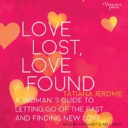 Love Lost, Love Found - A Woman's Guide to Letting Go of the Past and Finding New Love audiobook by Tatiana Jerome