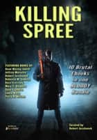 Killing Spree - 10 Brutal Ebooks In One Bloody Bundle ebook by Robert Jeschonek, Dean Wesley Smith, Russ Crossley,...