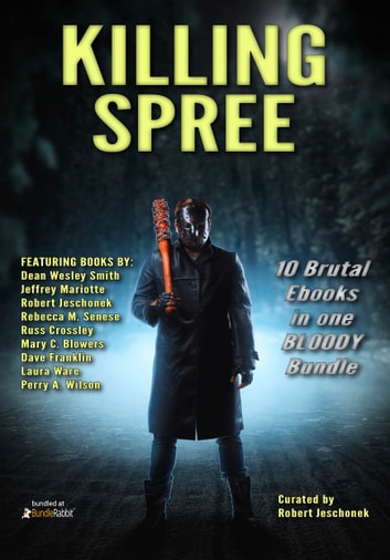 Killing Spree - 10 Brutal Ebooks In One Bloody Bundle ebook by Robert Jeschonek,Dean Wesley Smith,Russ Crossley,Mary C. Blowers,Laura Ware,Dave Franklin,Rebecca M. Senese,Perry A Wilson,Jeffrey Mariotte
