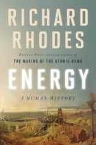 Energy - A Human History 電子書 by Richard Rhodes