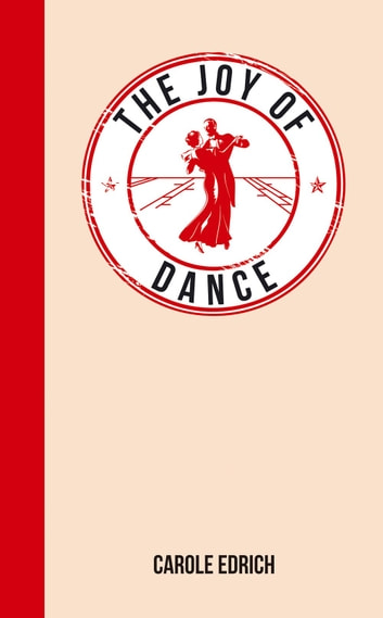 The Joy of Dance: For Those Who Have Rhythm in Their Feet ebook by Carole Edrich