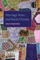Marriage Vows and Racial Choices ebook by Jessica Vasquez-Tokos