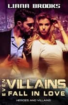 Even Villains Fall In Love - Heroes and Villains, #1 ebook by Liana Brooks