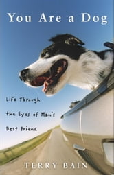 You Are a Dog - Life Through the Eyes of Man's Best Friend ebook by Terry Bain