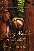 Every Noble Knight ebook by Maggie Bennett