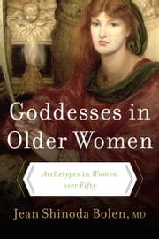 Goddesses in Older Women - The Third Phase of Women's Lives ebook by Jean Shinoda Bolen, M.D.