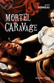 Mortel Caravage eBook by Renée Bonneau