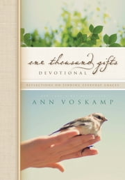 One Thousand Gifts Devotional - Reflections on Finding Everyday Graces ebook by Ann Voskamp