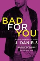 Bad for You ebook by J. Daniels