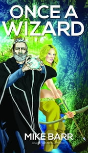 Once A Wizard... ebook by Mike Barr