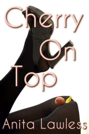 Cherry On Top (Cherry On Top Part 1) ebook by Anita Lawless
