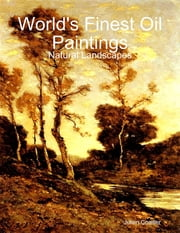 World's Finest Oil Paintings - Natural Landscapes ebook by Julien Coallier