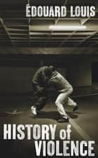 History of Violence ebook by Lorin Stein, Mr Edouard Louis