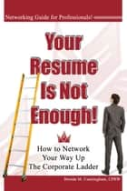 Your Resume is Not Enough: How to Network Your Way Up the Corporate Ladder ebook by Brenda Cunningham