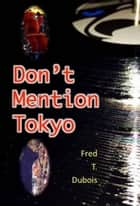 Don't Mention Tokyo ebook by Frederick T. Dubois